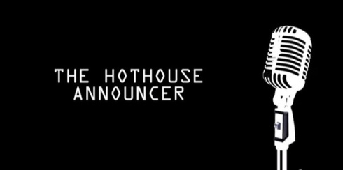 The Hothouse Announcer