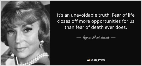 quote-it-s-an-unavoidable-truth-fear-of-life-closes-off-more-opportunities-for-us-than-fear-agnes-moorehead-79-52-48